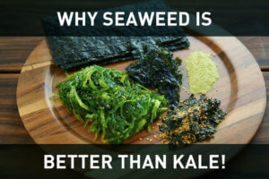 SEAWEED: Better than Kale (3 ways to make it taste great!)