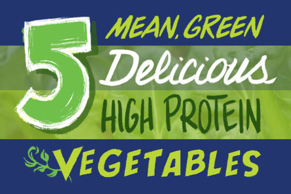 10 Mean Green (Delicious) High Protein Vegetables